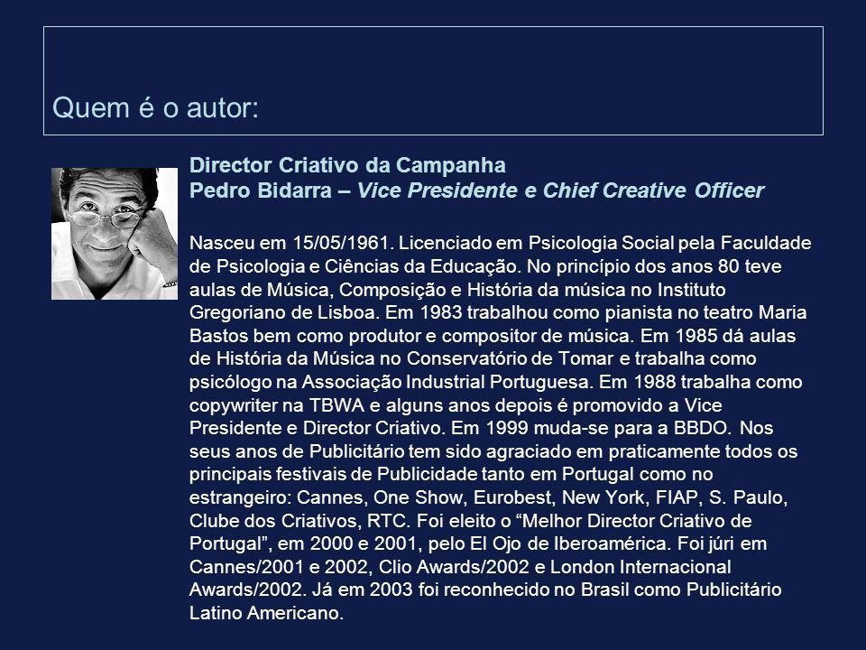 Quem é o autor: Director Criativo da Campanha Pedro Bidarra – Vice Presidente e Chief Creative Officer Nasceu em 15/05/1961. Licenciado em Psicologia