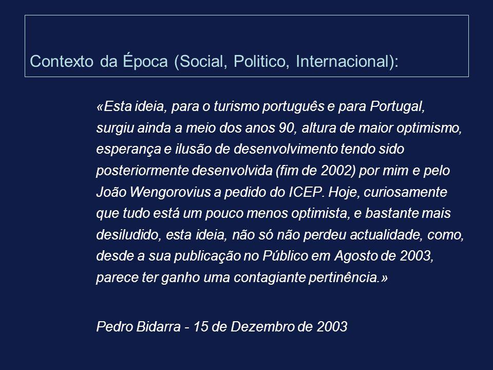 Contexto da Época (Social, Politico, Internacional): «Esta ideia, para o turismo português e para Portugal, surgiu ainda a meio dos anos 90, altura de