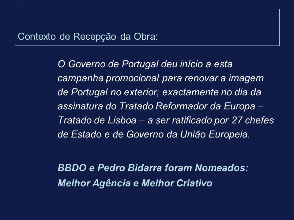Contexto de Recepção da Obra: O Governo de Portugal deu início a esta campanha promocional para renovar a imagem de Portugal no exterior, exactamente