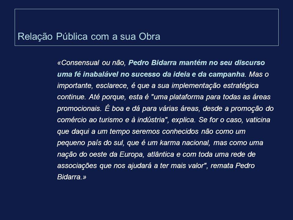 Relação Pública com a sua Obra «Consensual ou não, Pedro Bidarra mantém no seu discurso uma fé inabalável no sucesso da ideia e da campanha. Mas o imp