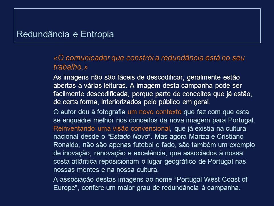 Redundância e Entropia «O comunicador que constrói a redundância está no seu trabalho.» As imagens não são fáceis de descodificar, geralmente estão ab