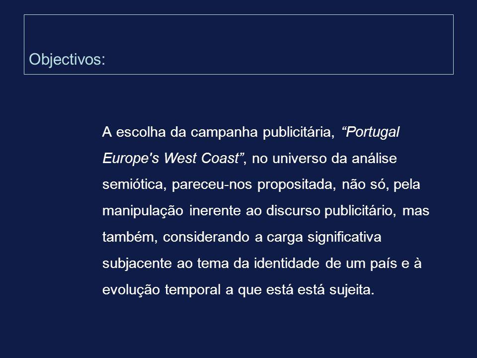 Objectivos: A escolha da campanha publicitária, Portugal Europe's West Coast, no universo da análise semiótica, pareceu-nos propositada, não só, pela