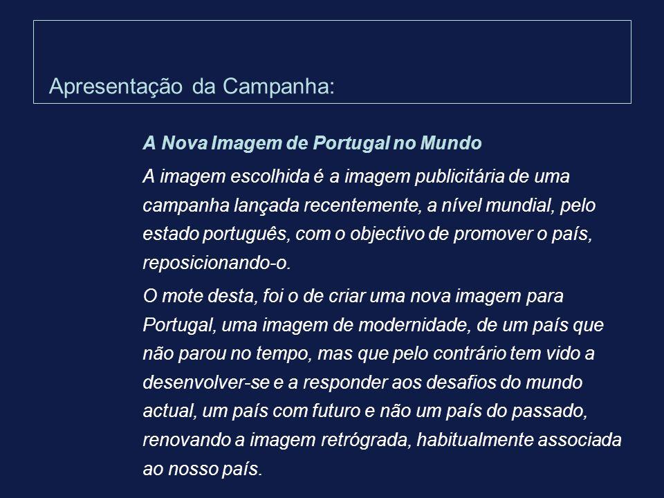 Apresentação da Campanha: A Nova Imagem de Portugal no Mundo A imagem escolhida é a imagem publicitária de uma campanha lançada recentemente, a nível