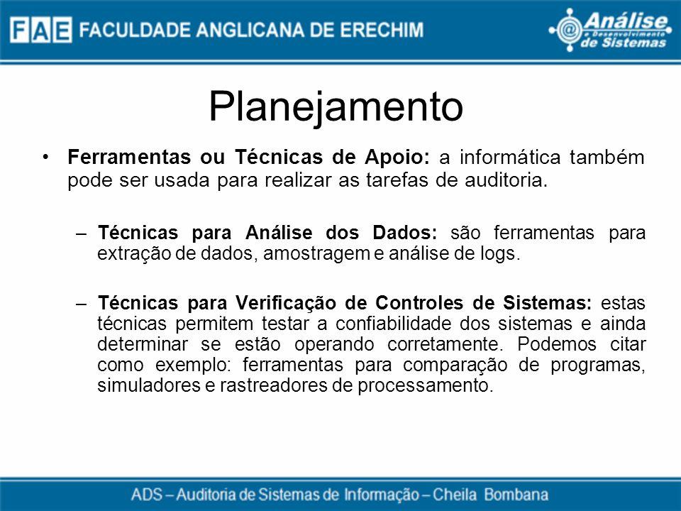 Planejamento Ferramentas ou Técnicas de Apoio: a informática também pode ser usada para realizar as tarefas de auditoria. –Técnicas para Análise dos D