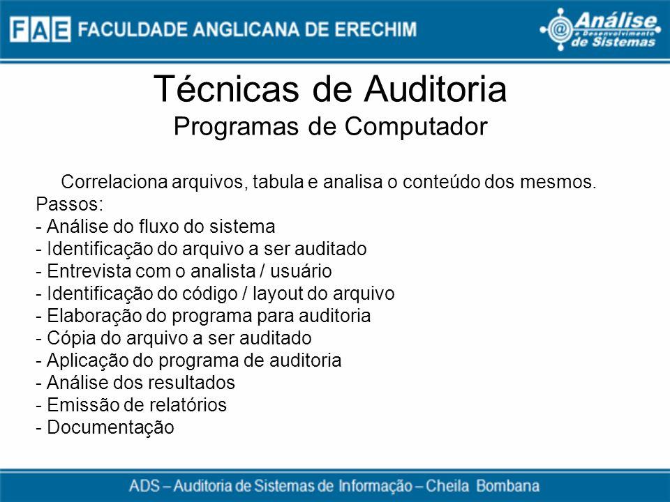 Técnicas de Auditoria Programas de Computador Correlaciona arquivos, tabula e analisa o conteúdo dos mesmos. Passos: - Análise do fluxo do sistema - I