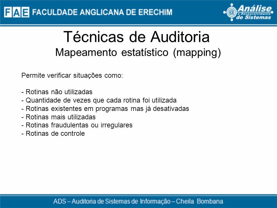 Técnicas de Auditoria Mapeamento estatístico (mapping) Permite verificar situações como: - Rotinas não utilizadas - Quantidade de vezes que cada rotin