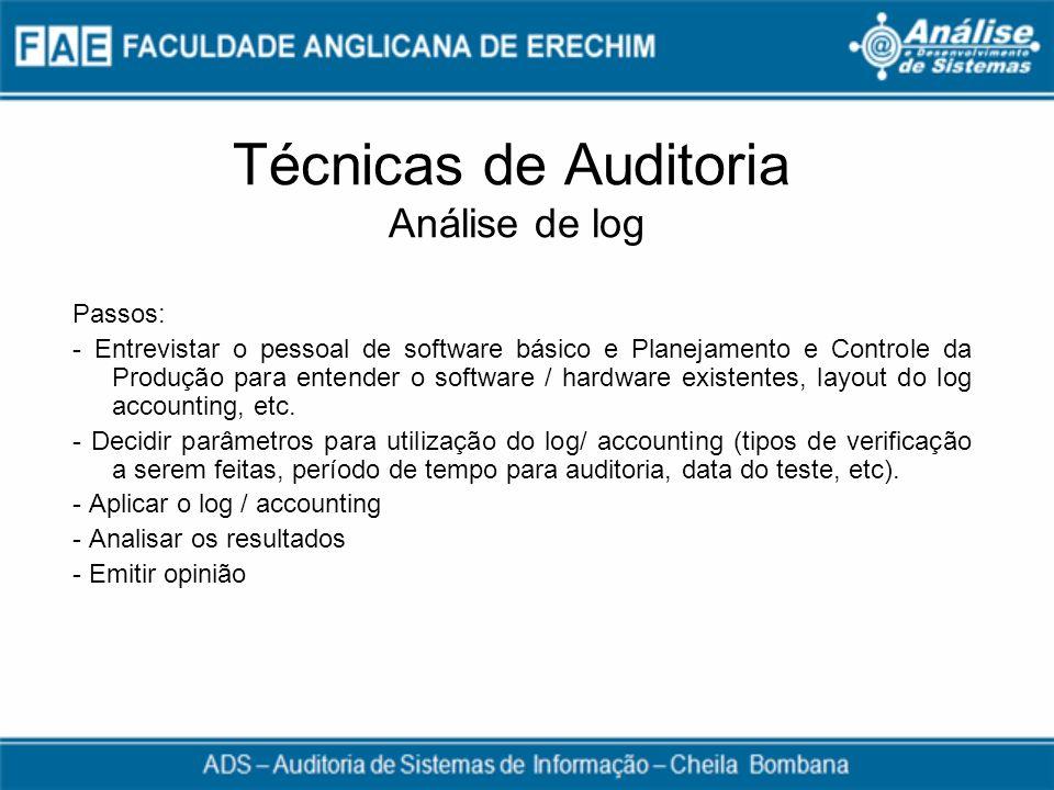 Técnicas de Auditoria Análise de log Passos: - Entrevistar o pessoal de software básico e Planejamento e Controle da Produção para entender o software