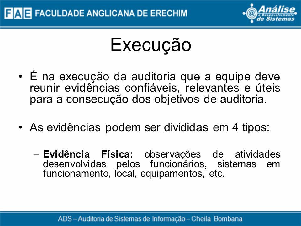 Execução É na execução da auditoria que a equipe deve reunir evidências confiáveis, relevantes e úteis para a consecução dos objetivos de auditoria. A