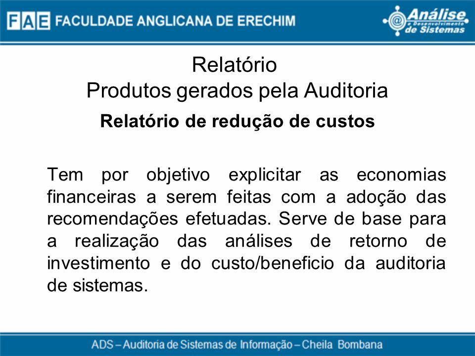 Relatório Produtos gerados pela Auditoria Relatório de redução de custos Tem por objetivo explicitar as economias financeiras a serem feitas com a ado