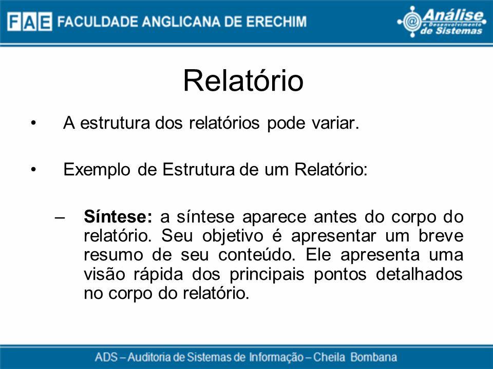 Relatório A estrutura dos relatórios pode variar. Exemplo de Estrutura de um Relatório: –Síntese: a síntese aparece antes do corpo do relatório. Seu o