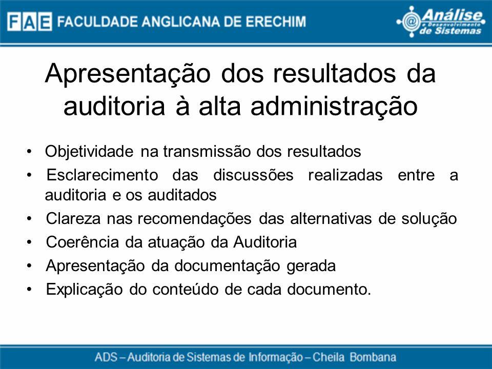 Apresentação dos resultados da auditoria à alta administração Objetividade na transmissão dos resultados Esclarecimento das discussões realizadas entr