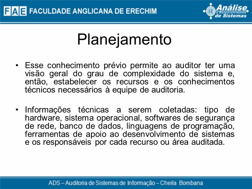 Planejamento Esse conhecimento prévio permite ao auditor ter uma visão geral do grau de complexidade do sistema e, então, estabelecer os recursos e os