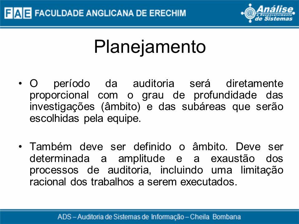 Planejamento O período da auditoria será diretamente proporcional com o grau de profundidade das investigações (âmbito) e das subáreas que serão escol