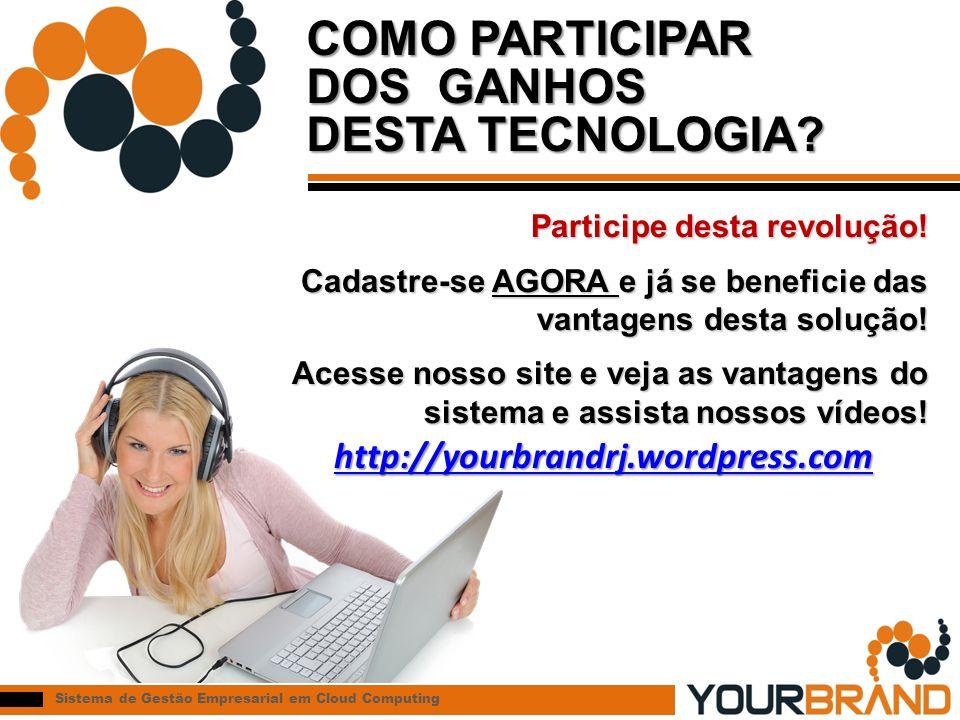 Sistema de Gestão Empresarial em Cloud Computing COMO PARTICIPAR DOS GANHOS DESTA TECNOLOGIA.