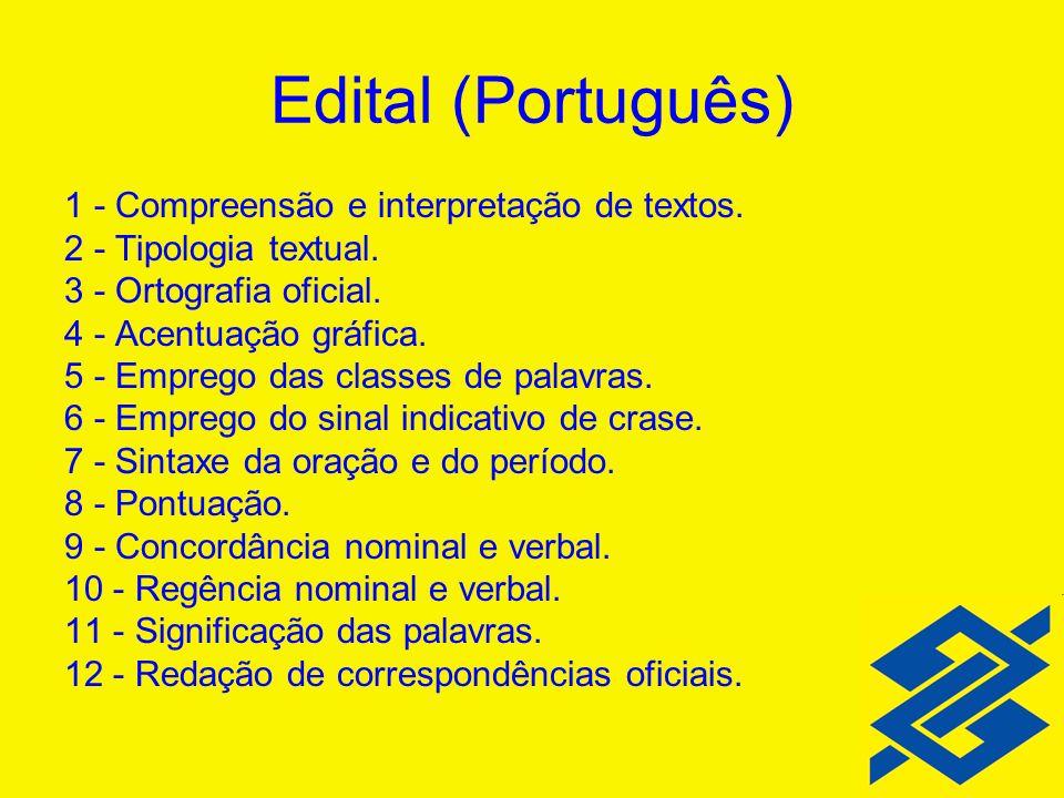 Edital (Português) 1 - Compreensão e interpretação de textos. 2 - Tipologia textual. 3 - Ortografia oficial. 4 - Acentuação gráfica. 5 - Emprego das c