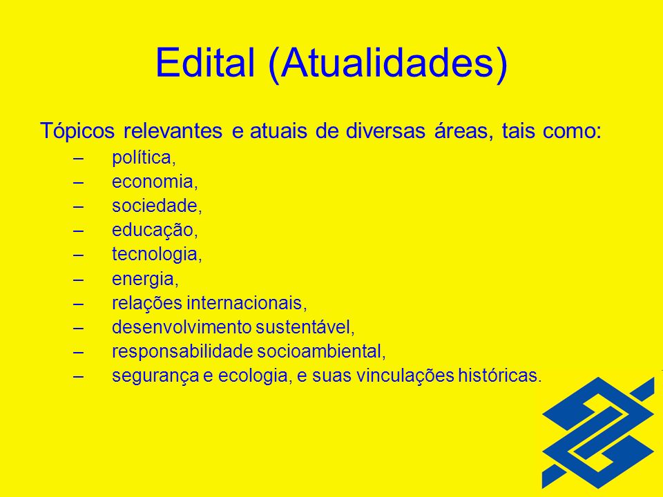 Edital (Atualidades) Tópicos relevantes e atuais de diversas áreas, tais como: –política, –economia, –sociedade, –educação, –tecnologia, –energia, –re