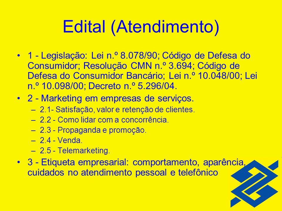 Edital (Atendimento) 1 - Legislação: Lei n.º 8.078/90; Código de Defesa do Consumidor; Resolução CMN n.º 3.694; Código de Defesa do Consumidor Bancári