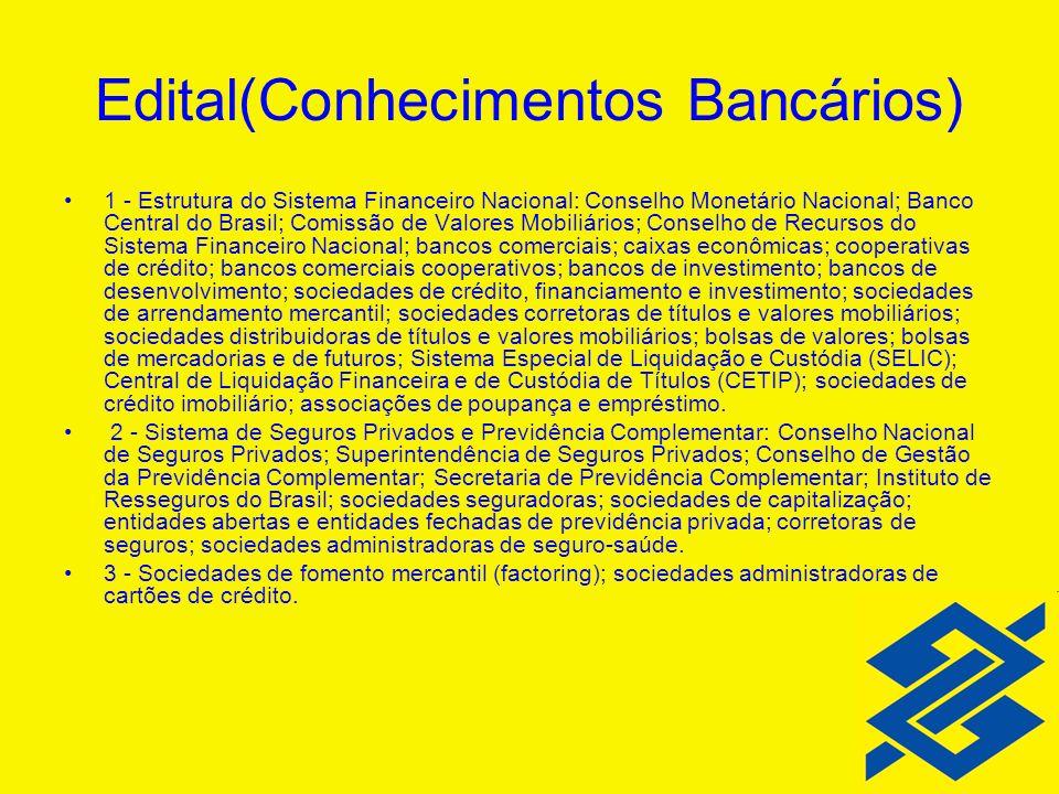 Edital(Conhecimentos Bancários) 1 - Estrutura do Sistema Financeiro Nacional: Conselho Monetário Nacional; Banco Central do Brasil; Comissão de Valore