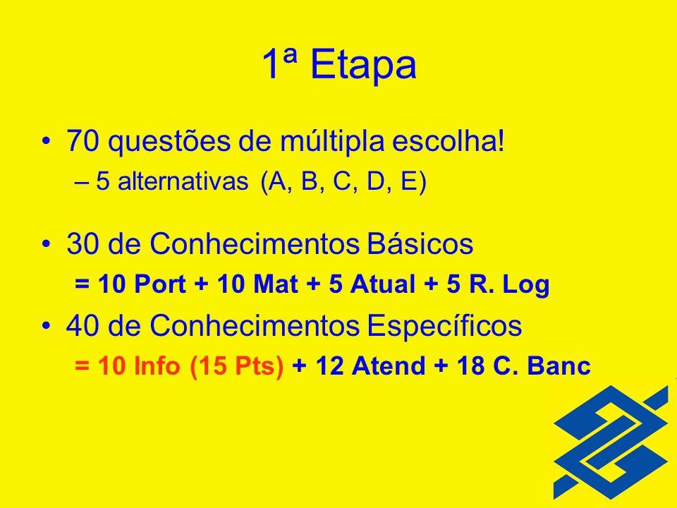 1ª Etapa 70 questões de múltipla escolha! –5 alternativas (A, B, C, D, E) 30 de Conhecimentos Básicos = 10 Port + 10 Mat + 5 Atual + 5 R. Log 40 de Co