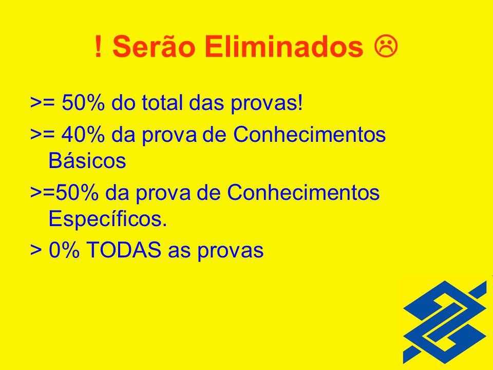 ! Serão Eliminados >= 50% do total das provas! >= 40% da prova de Conhecimentos Básicos >=50% da prova de Conhecimentos Específicos. > 0% TODAS as pro