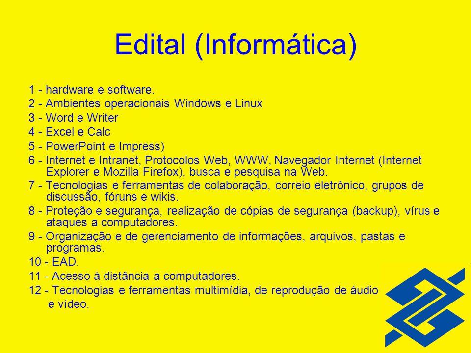 Edital (Informática) 1 - hardware e software. 2 - Ambientes operacionais Windows e Linux 3 - Word e Writer 4 - Excel e Calc 5 - PowerPoint e Impress)
