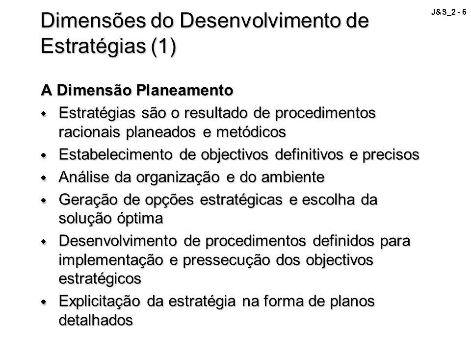 J&S_2 - 6 Dimensões do Desenvolvimento de Estratégias (1) A Dimensão Planeamento Estratégias são o resultado de procedimentos racionais planeados e me