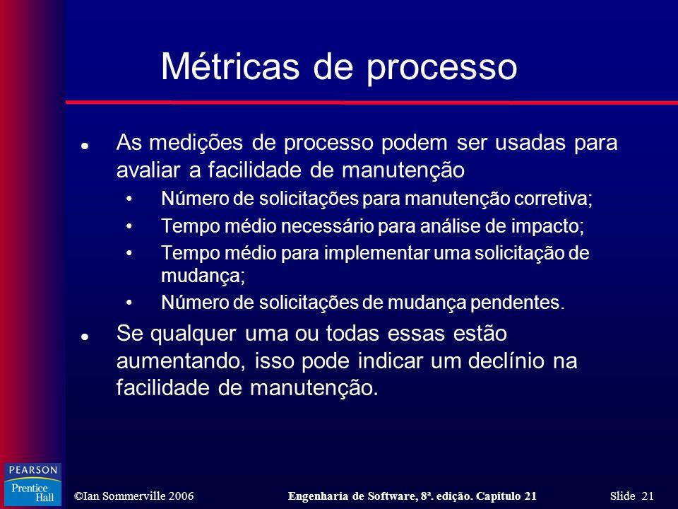 ©Ian Sommerville 2006Engenharia de Software, 8ª. edição. Capítulo 21 Slide 21 Métricas de processo l As medições de processo podem ser usadas para ava