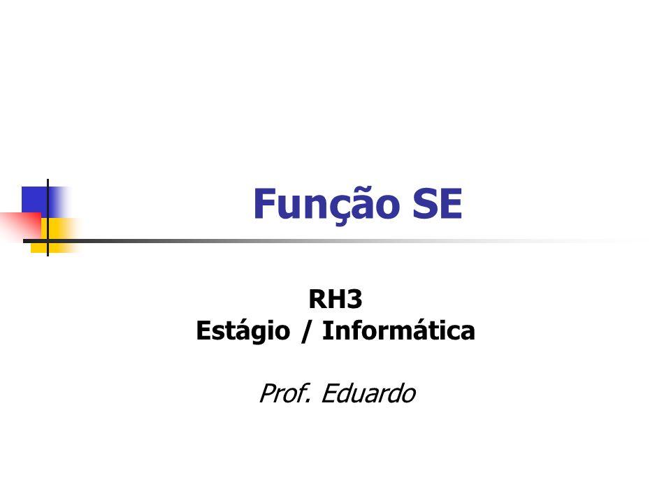 Função SE RH3 Estágio / Informática Prof. Eduardo