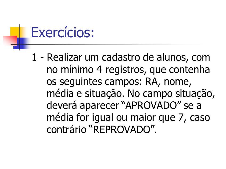 Exercícios: 1 - Realizar um cadastro de alunos, com no mínimo 4 registros, que contenha os seguintes campos: RA, nome, média e situação. No campo situ