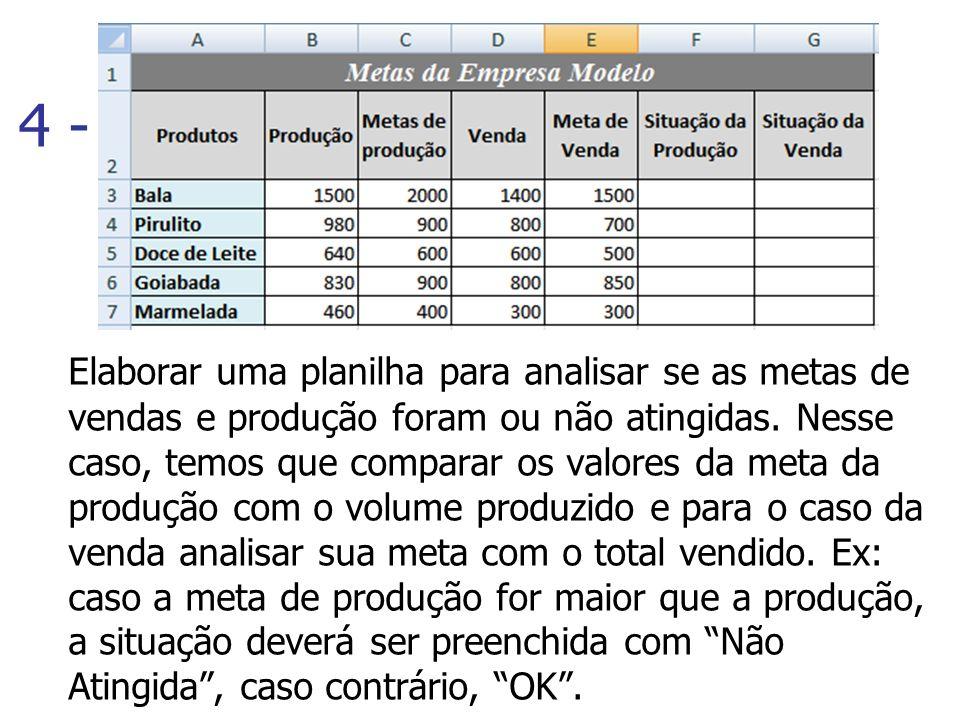 4 - Elaborar uma planilha para analisar se as metas de vendas e produção foram ou não atingidas. Nesse caso, temos que comparar os valores da meta da