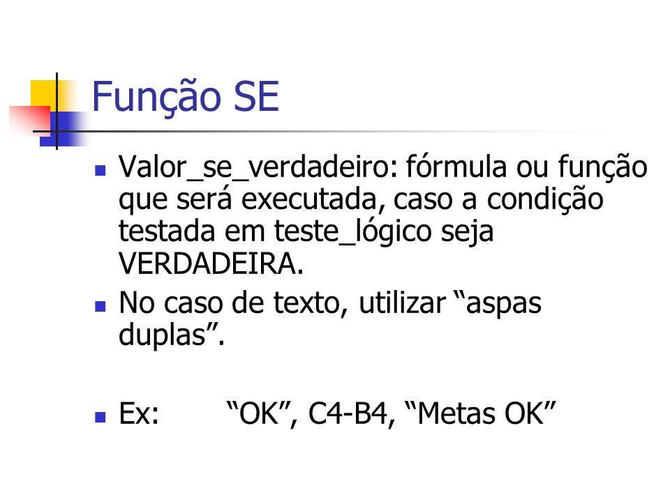 Função SE Valor_se_verdadeiro: fórmula ou função que será executada, caso a condição testada em teste_lógico seja VERDADEIRA. No caso de texto, utiliz