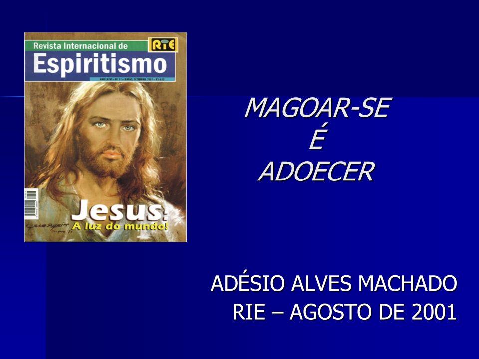 MAGOAR-SE É ADOECER ADÉSIO ALVES MACHADO RIE – AGOSTO DE 2001