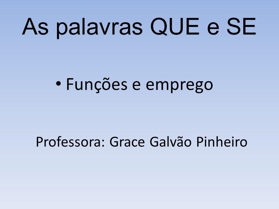 As palavras QUE e SE Funções e emprego Professora: Grace Galvão Pinheiro