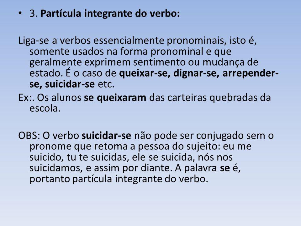 3. Partícula integrante do verbo: Liga-se a verbos essencialmente pronominais, isto é, somente usados na forma pronominal e que geralmente exprimem se