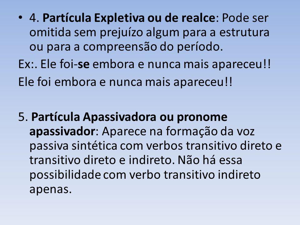 4. Partícula Expletiva ou de realce: Pode ser omitida sem prejuízo algum para a estrutura ou para a compreensão do período. Ex:. Ele foi-se embora e n