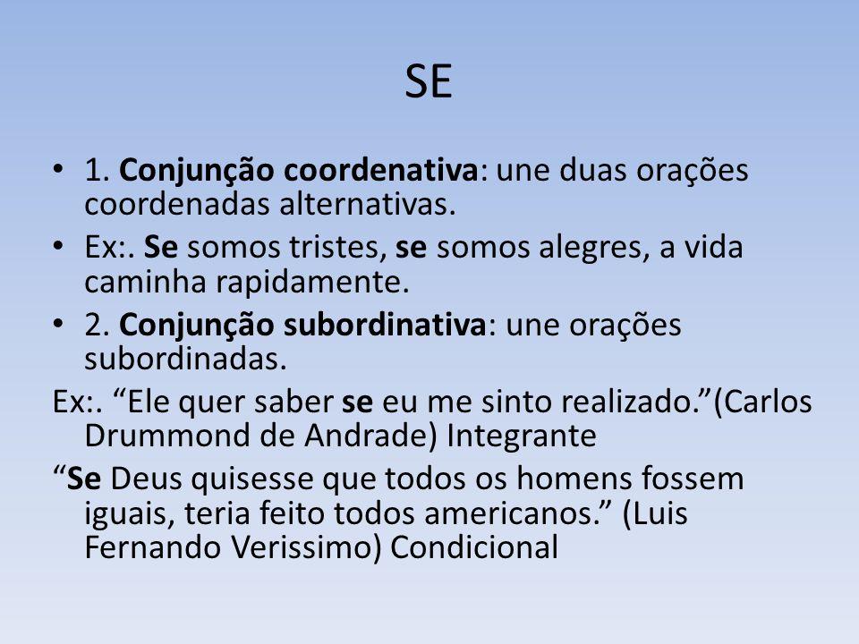SE 1.Conjunção coordenativa: une duas orações coordenadas alternativas.