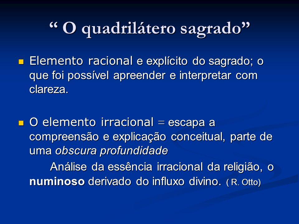 O quadrilátero sagrado O quadrilátero sagrado Elemento racional e explícito do sagrado; o que foi possível apreender e interpretar com clareza. Elemen
