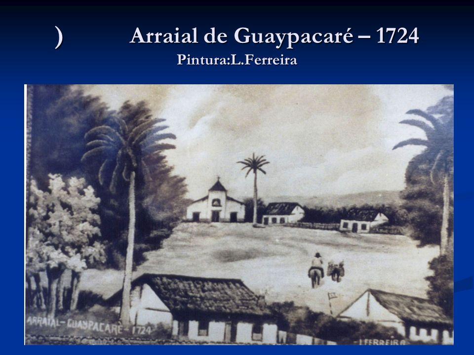 ) Arraial de Guaypacaré – 1724 Pintura:L.Ferreira
