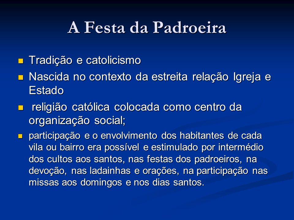 A Festa da Padroeira Tradição e catolicismo Tradição e catolicismo Nascida no contexto da estreita relação Igreja e Estado Nascida no contexto da estr