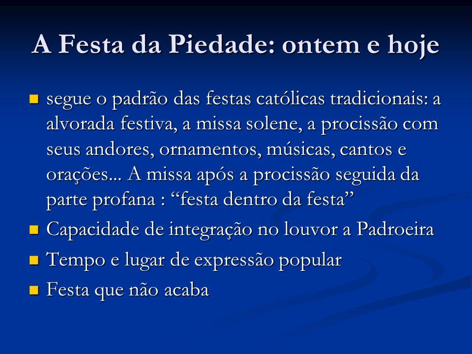 A Festa da Piedade: ontem e hoje segue o padrão das festas católicas tradicionais: a alvorada festiva, a missa solene, a procissão com seus andores, o