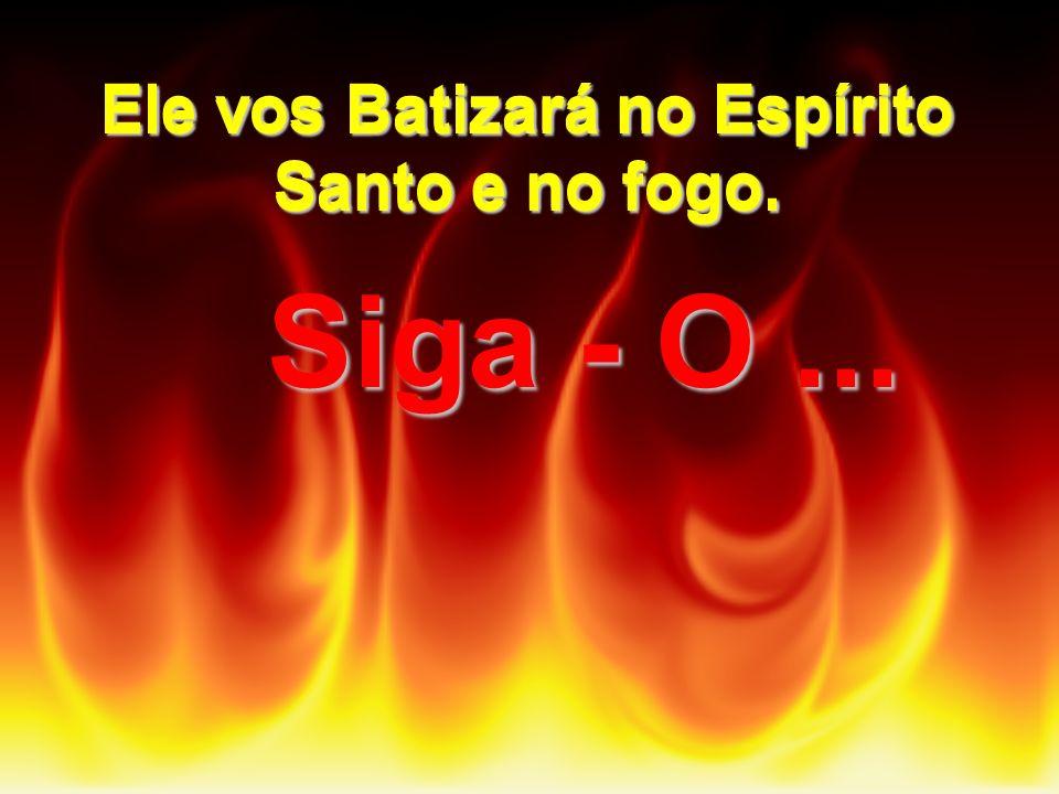 Este é quem batiza no Espírito Santo. (São João, 1,33) (São João, 1,33) João disse a todos: Eu vos batizo na água, mas eis que vem outro mais poderoso