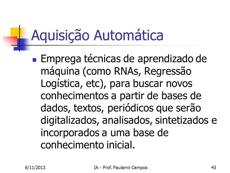 6/11/2013IA - Prof. Paulemir Campos43 Aquisição Automática Emprega técnicas de aprendizado de máquina (como RNAs, Regressão Logística, etc), para busc