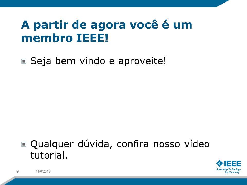A partir de agora você é um membro IEEE! Seja bem vindo e aproveite! Qualquer dúvida, confira nosso vídeo tutorial. 11/6/20139