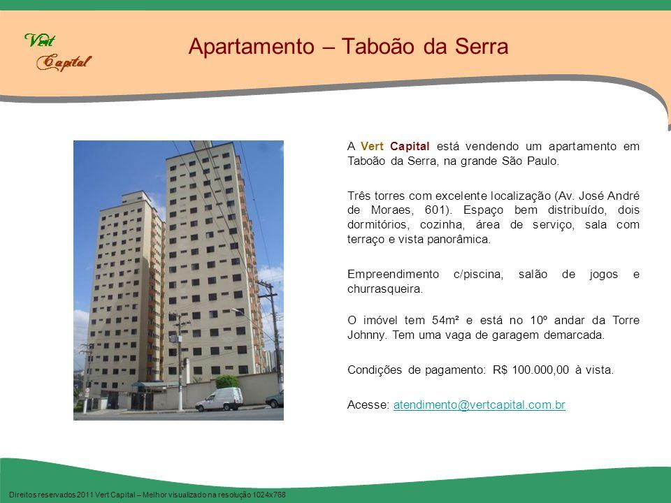 Apartamento – Taboão da Serra Direitos reservados 2011 Vert Capital – Melhor visualizado na resolução 1024x768 A Vert Capital está vendendo um apartam