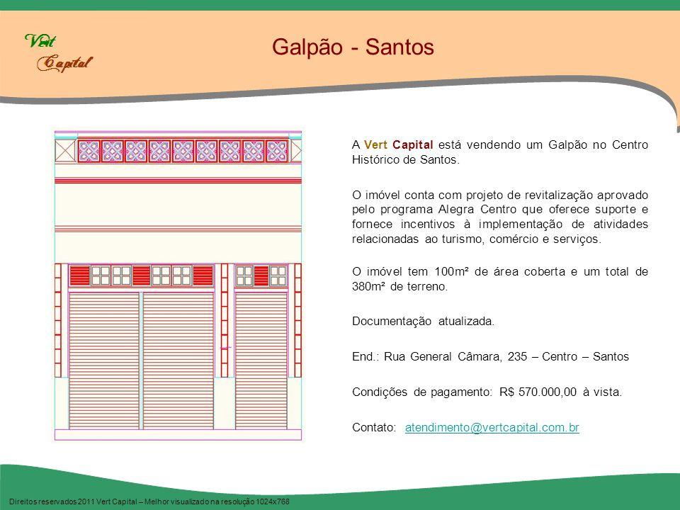 Galpão - Santos Direitos reservados 2011 Vert Capital – Melhor visualizado na resolução 1024x768 A Vert Capital está vendendo um Galpão no Centro Hist