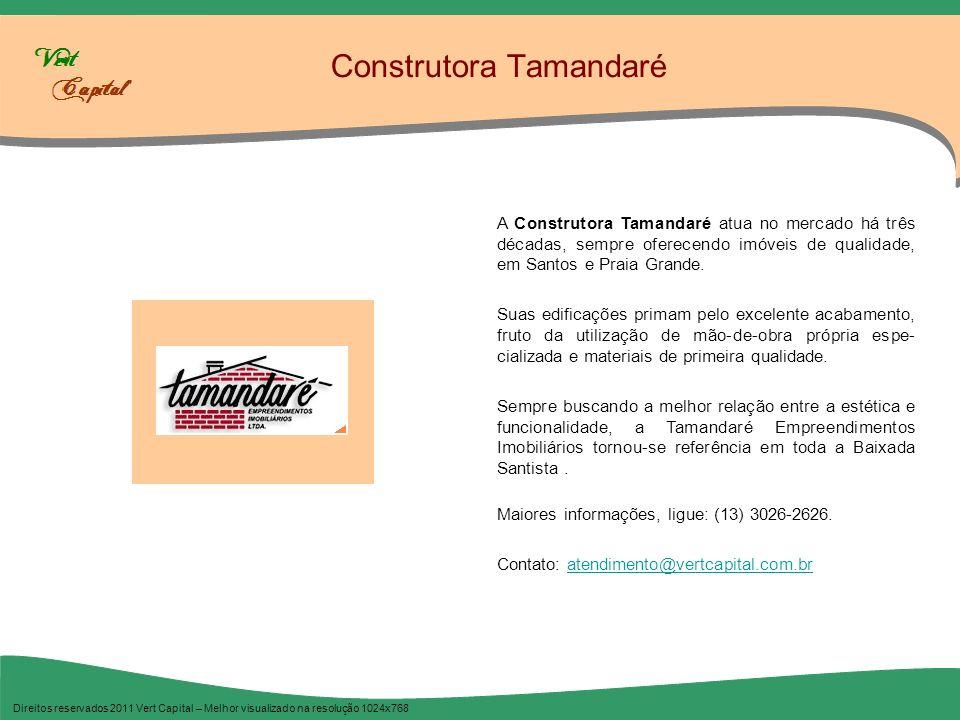 Construtora Tamandaré Direitos reservados 2011 Vert Capital – Melhor visualizado na resolução 1024x768 A Construtora Tamandaré atua no mercado há três