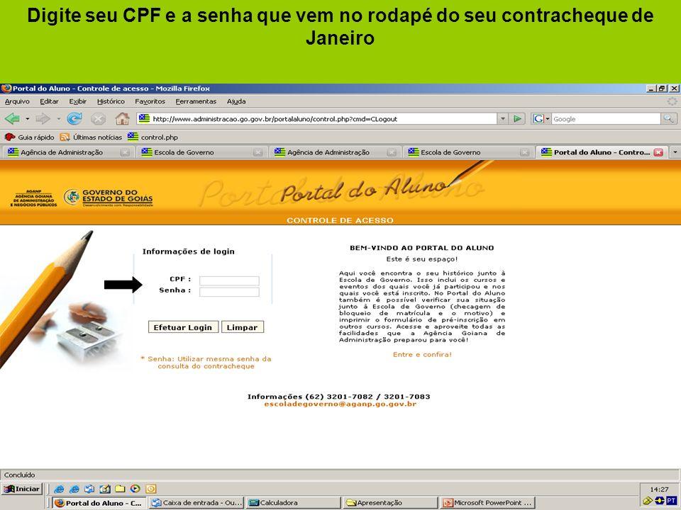 Digite seu CPF e a senha que vem no rodapé do seu contracheque de Janeiro