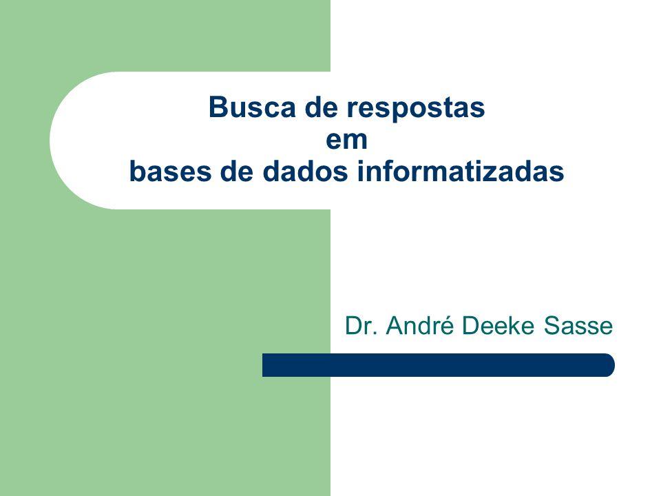 Busca de respostas em bases de dados informatizadas Dr. André Deeke Sasse