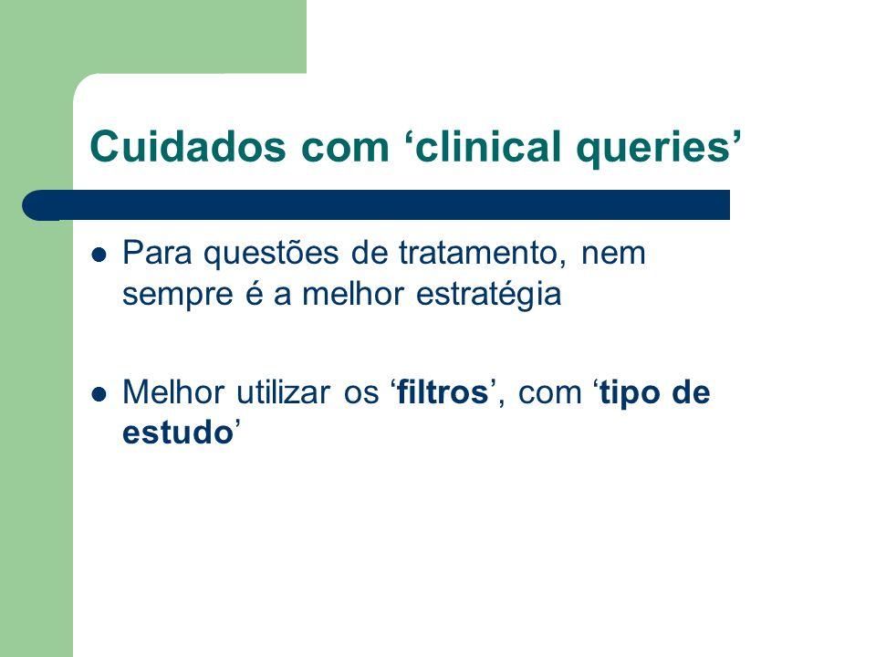 Cuidados com clinical queries Para questões de tratamento, nem sempre é a melhor estratégia Melhor utilizar os filtros, com tipo de estudo