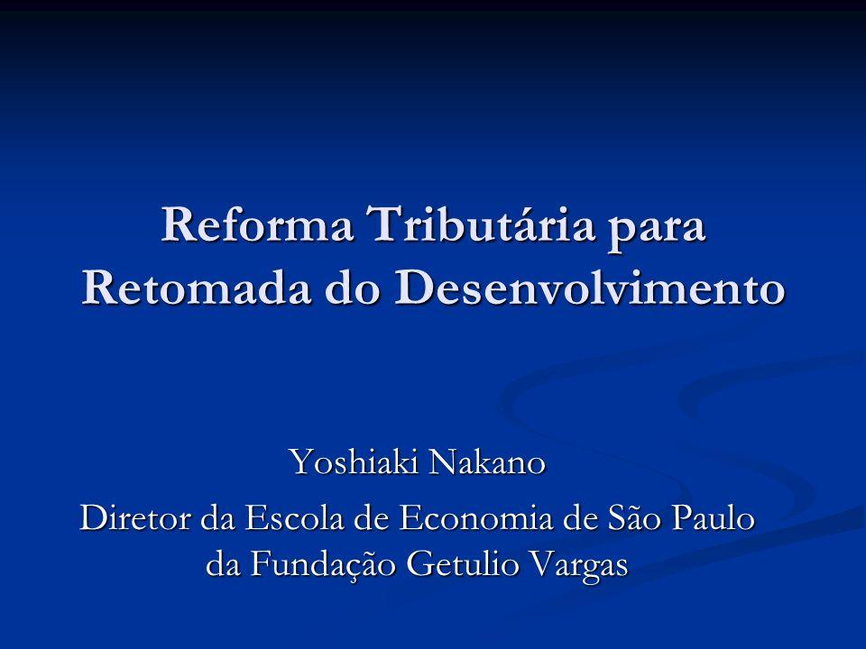 Reforma Tributária para Retomada do Desenvolvimento Yoshiaki Nakano Diretor da Escola de Economia de São Paulo da Fundação Getulio Vargas